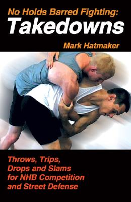 No Holds Barred Fighting: Takedowns By Hatmaker, Mark